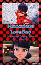 Miraculous Love Bug (A Marinette/Ladybug x Reader)  by LadyBug0901