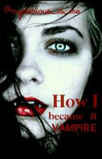 How I Became A Vampire by Mysterious_Is_Me