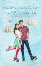 《Enamorado De Luna Valente》 |Lutteo| by cuentahackeadaaaa