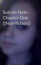 Suicide Note - Chapter One ((Non-fiction)) by LucyAnnVoorhees