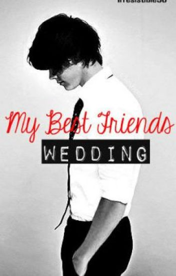 My Best Friend's Wedding (A Harry Styles Story)
