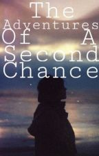 The Adventures Of A Second Chance  by savethegingers