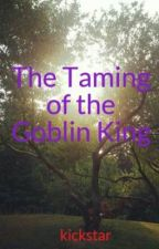 The Taming of the Goblin King by kickstar