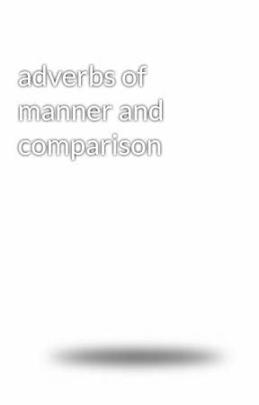 Adverbs Of Manner And Comparison Wattpad