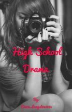 High school drama by Ciera_Langston1234