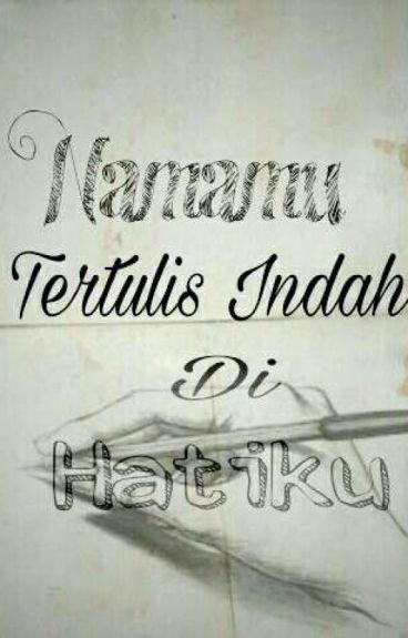 Namamu Terukir indah di hatiku(HIATUS)