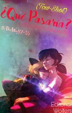 ¿Que Pasaría? [One-shot] (Marichat Y Adrianette) by TheWolf7-55