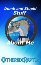 Dumb and Stupid Stuff About Me by DeathTalonPython