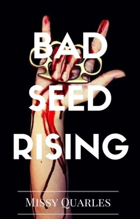 Bad Seed Rising by missyq0814