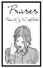 Frases para ti y tu intelecto. by Snowgirl_24