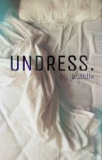 UNDRESS. by katblix