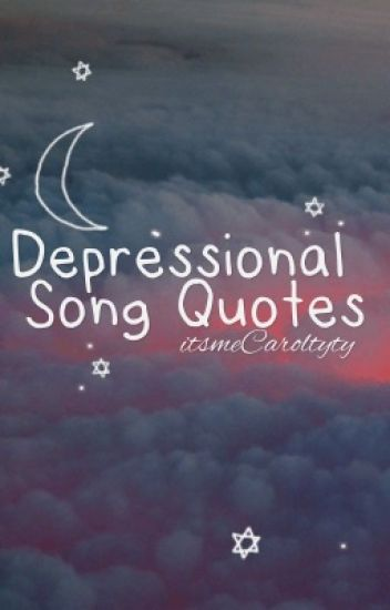 Depressional Song Quotes Ms Anonymous Wattpad Enchanting Song Quotes