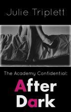 Academy Confidential: After Dark  by JulieTriplett
