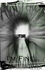 I'm Fine.... -COMPLETE- by Moxy4ever