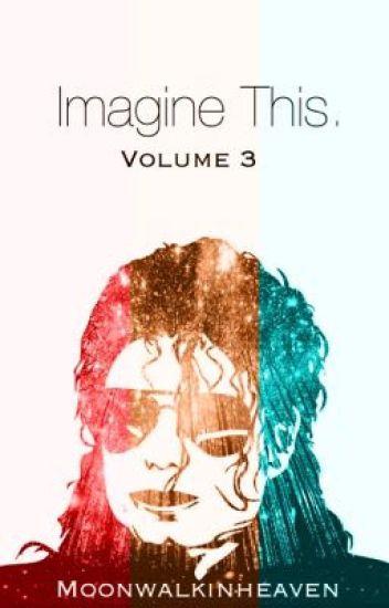 Imagine This. (Volume Three)