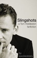 Slingshots (Tom Hiddleston x Reader) by speckledstarry