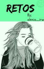 Retos by XxAlexIrwinxX