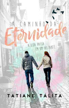 A CAMINHO DA ETERNIDADE by TTFreitas