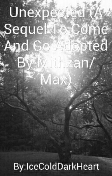 Unexpected (Sequel To Come And Go Adopted By Mithzan/Max)