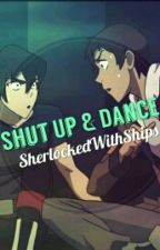 Shut Up & Dance (Klance) by SherlockedWithShips