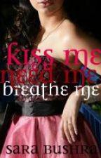 Kiss me, Need me, Breathe me by SaraLove09