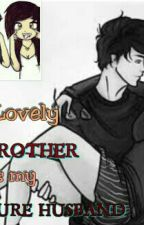 My Lovely BROTHER is my FUTURE HUSBAND by BarColdPrincess