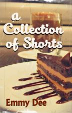 A Collection of Shorts by emmy_dee