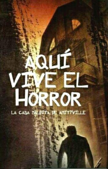 Aquí Vive El Horror - marisol1993 - Wattpad