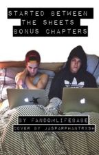 Started Between The Sheets: Bonus Chapters by Fandomlifebabe