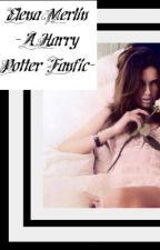 Elena Merlin - A Harry  Potter Fanfic by vanity_insanity