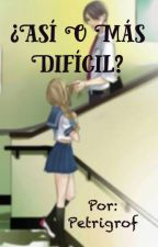 ¿Así o más difícil? by petrigroff