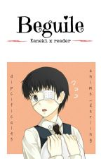 Beguile || Kaneki Ken x Reader [LEMON] by Anime_Darling