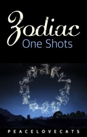 Zodiac One Shots [Requests: Closed] by peacelovecats