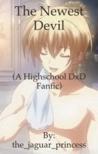 The Newest Devil (A Highschool DxD Fanfic) by shiny_hunter_sammie