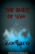 The Smell Of War [ZODIACO] by PRINCEofGARHDLAN