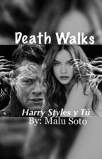 Death Walks (Harry Styles y  Tu) TERCERA TEMPORADA  by HarredStylope