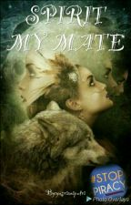 Spirit My Mate (COMPLETE) by yusrianiputri