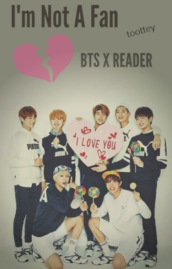 I'm Not A Fan (BTS x Reader)