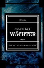 Orden Der Wächter [Wattys2017] by moonlight_mask