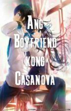 Ang Boyfriend Kong Casanova (slow update) by AsawaNiSuho01