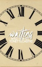 Waiting  [COMPLETED] by TonetteCastri