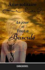 Âme solitaire TII : Le jour où tout à basculé ( publication irrégulière ) by Carazachiel