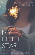 My Little Star [ On Hold ] by WalkingDead_IsLifex3