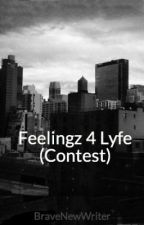 Feelingz 4 Lyfe (Contest) by BraveNewWriter