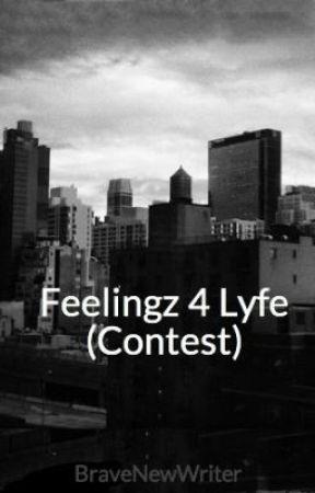Feelingz 4 Lyfe (Contest) by BraveNewWriter