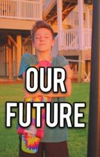 Our Future || A Weston Koury Fanfic || ON HOLD by MirandaBroady