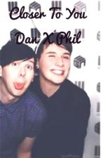 Closer to you (dan and phil) by AlanaOats