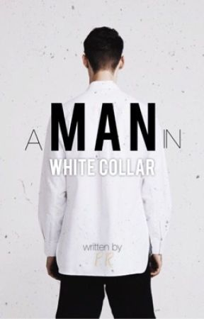 A Man in White Collar (Completed) by lefleurenoire
