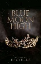 BlueMoon High Academy [On-Going]  by wanna_be_a_fantasy