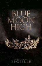 BlueMoon High Academy #wattys2017 by epgielle_64777